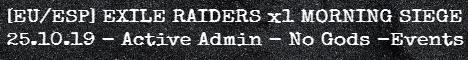 [EU/ESP]NEW Exile Raiders 25.10.19 / Morning Siege