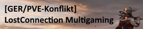 [GER/PVE-Konflikt]  LostConnection Multigaming